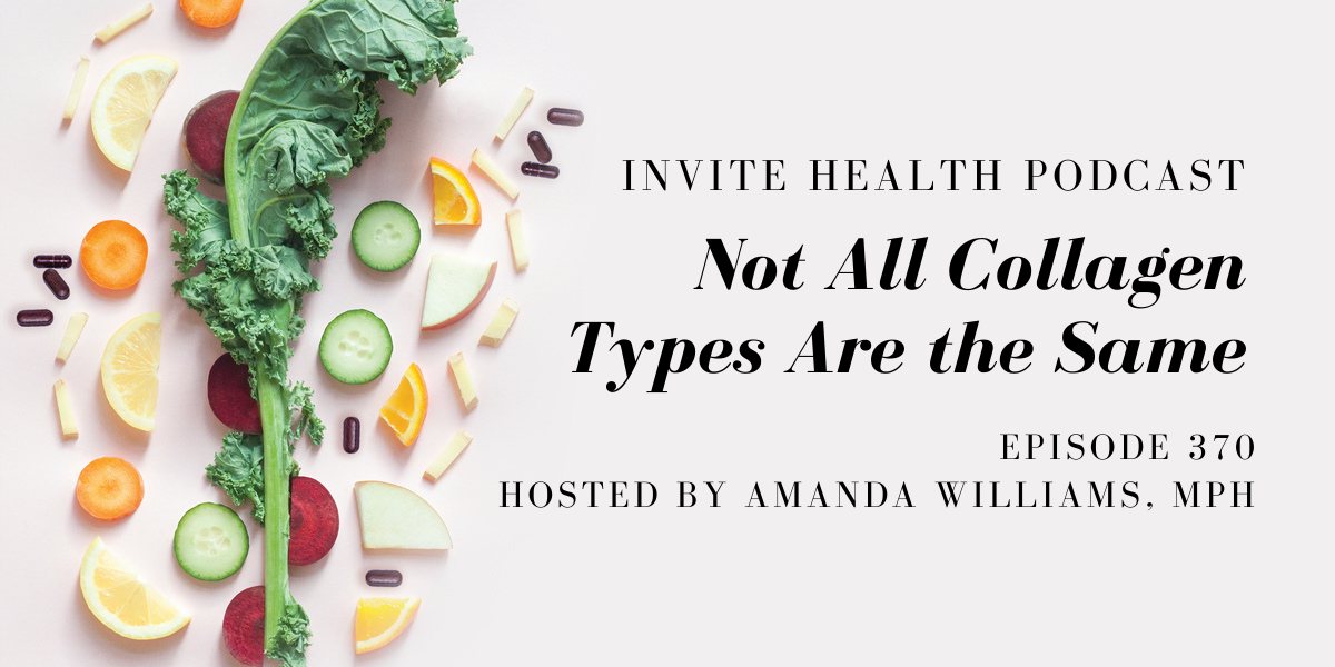 Not All Collagen Types Are the Same – InVite Health Podcast, Episode 370