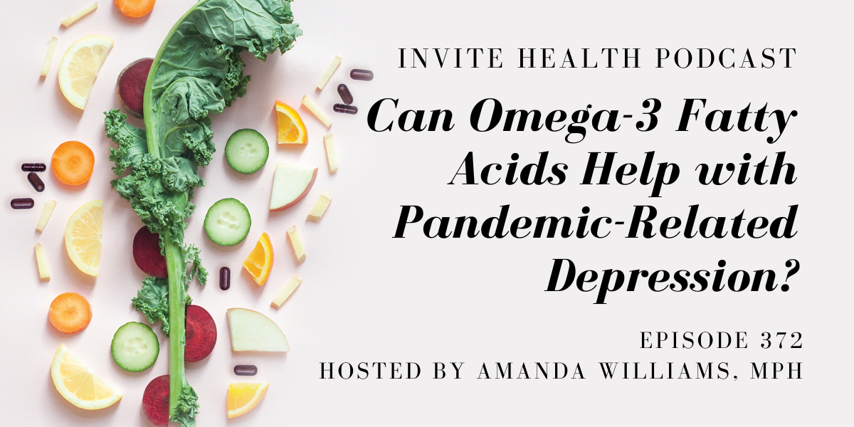 Can Omega-3 Fatty Acids Help with Pandemic-Related Depression? – InVite Health Podcast, Episode 372
