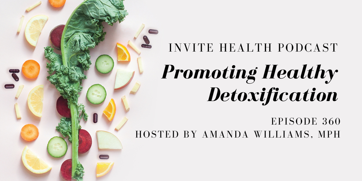 Promoting Healthy Detoxification – InVite Health Podcast, Episode 360