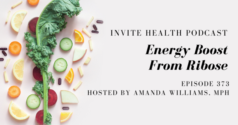 Energy Boost From Ribose – InVite Health Podcast, Episode 373