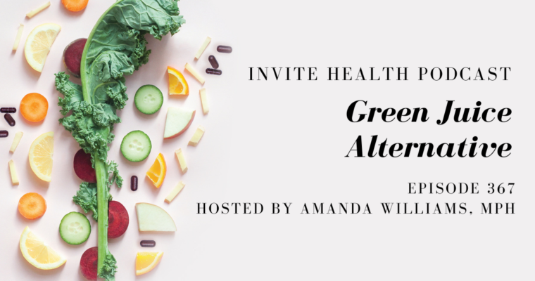Green Juice Alternative – InVite Health Podcast, Episode 367