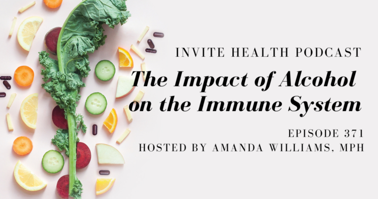 The Impact of Alcohol on the Immune System – InVite Health Podcast, Episode 371
