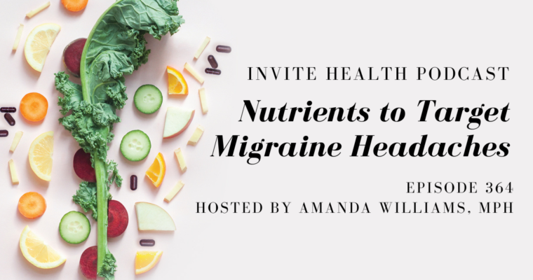 Nutrients to Target Migraine Headaches – InVite Health Podcast, Episode 364
