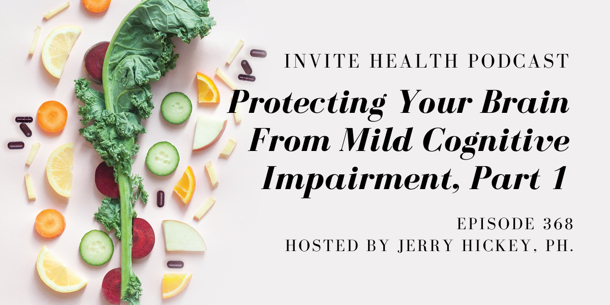 Protecting Your Brain From Mild Cognitive Impairment, Part 1 – InVite Health Podcast, Episode 368