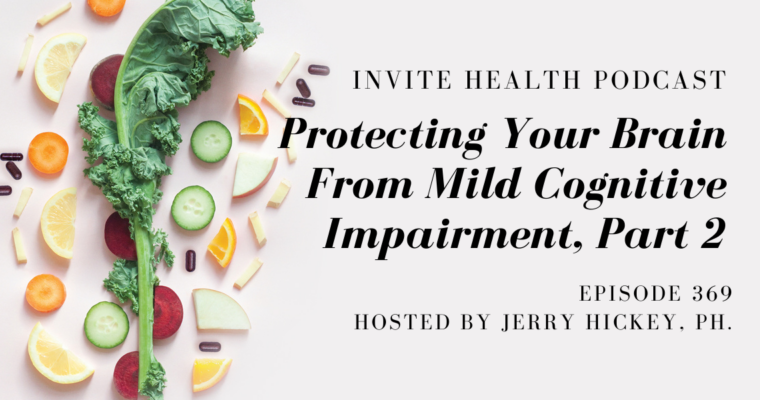Protecting Your Brain From Mild Cognitive Impairment, Part 2 – InVite Health Podcast, Episode 369