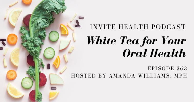 White Tea for Your Oral Health – InVite Health Podcast, Episode 363