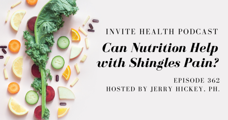 Can Nutrition Help with Shingles Pain? – InVite Health Podcast, Episode 362