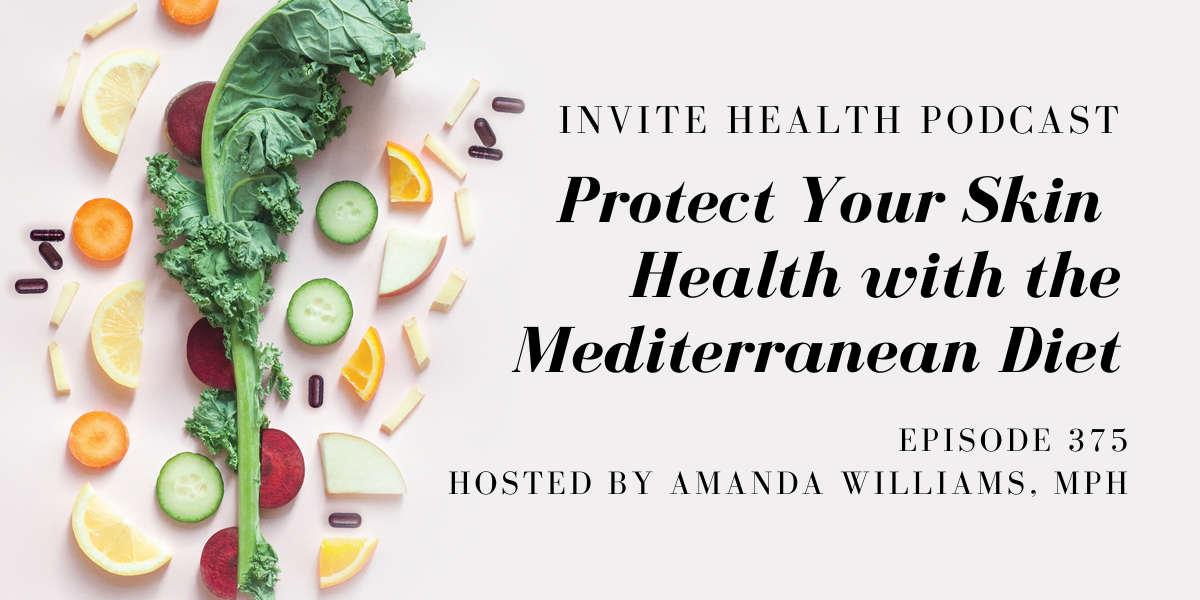 Protect Your Skin Health with the Mediterranean Diet – InVite Health Podcast, Episode 375