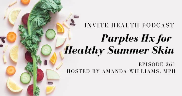 Purples HxⓇ for Healthy Summer Skin – InVite Health Podcast, Episode 361