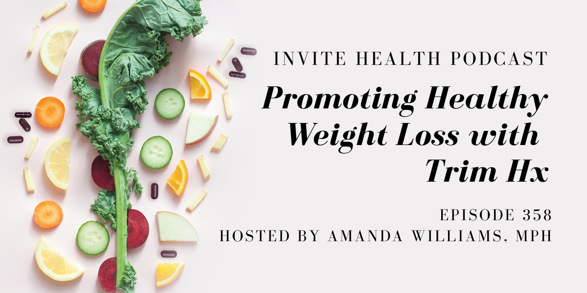 Promoting Healthy Weight Loss with Trim Hx – InVite Health Podcast, Episode 358