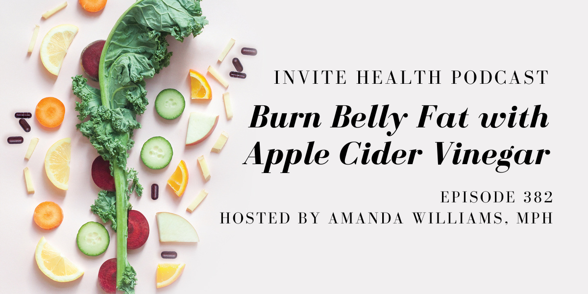 Burn Belly Fat with Apple Cider Vinegar – InVite Health Podcast, Episode 382