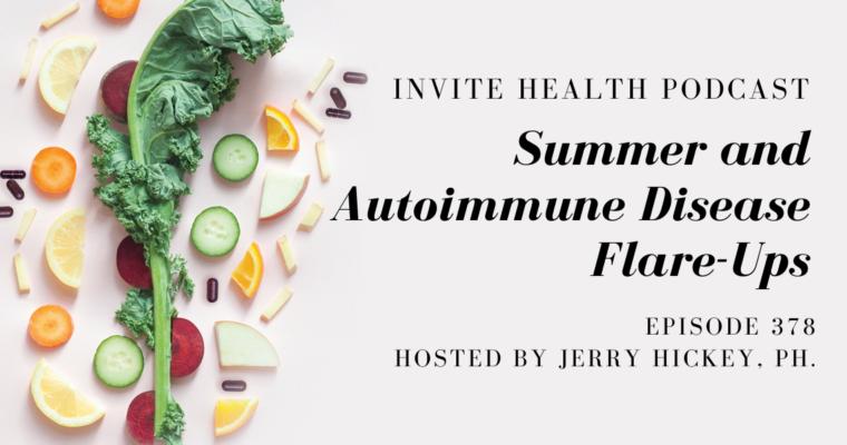 Summer and Autoimmune Disease Flare-Ups – InVite Health Podcast, Episode 378