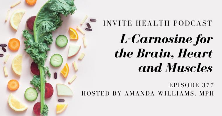 L-Carnosine for the Brain, Heart and Muscles – InVite Health Podcast, Episode 377