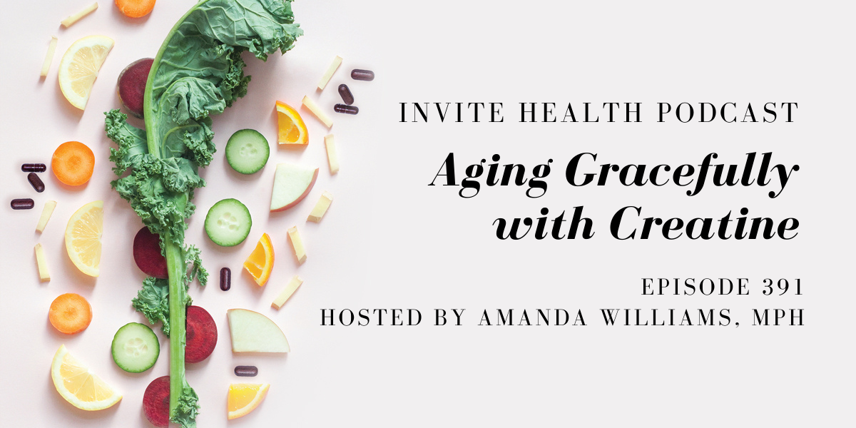 Aging Gracefully with Creatine – InVite Health Podcast, Episode 391