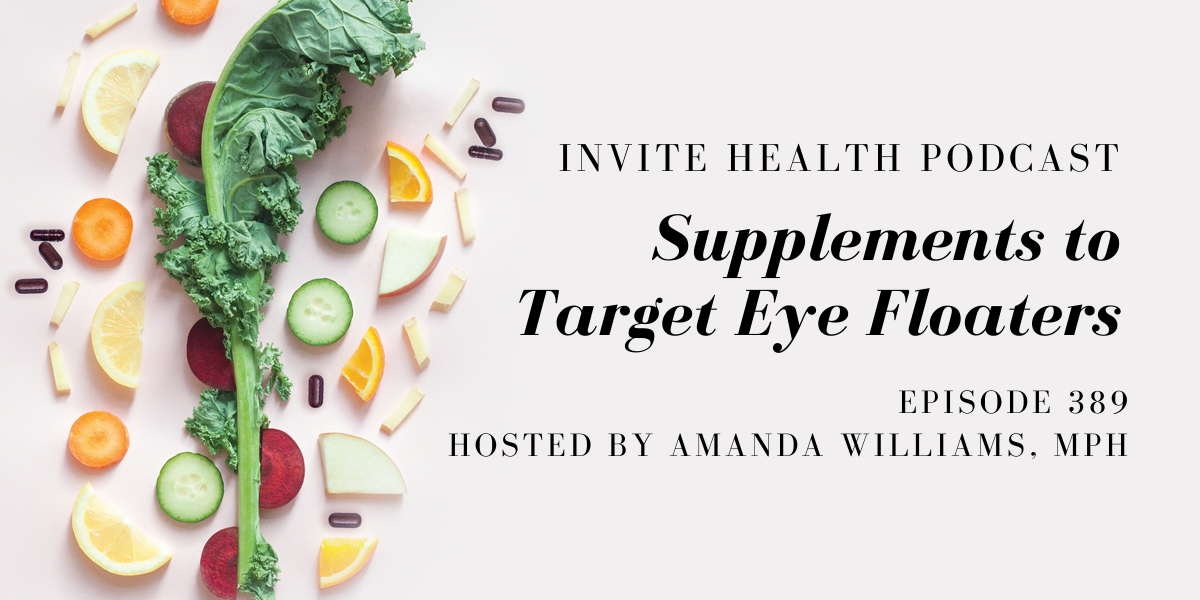 Supplements to Target Eye Floaters – InVite Health Podcast, Episode 389