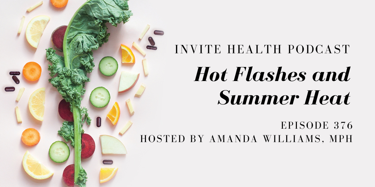 Hot Flashes and Summer Heat – InVite Health Podcast, Episode 376