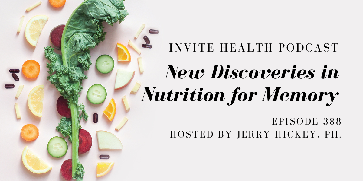 New Discoveries in Nutrition for Memory – InVite Health Podcast, Episode 388