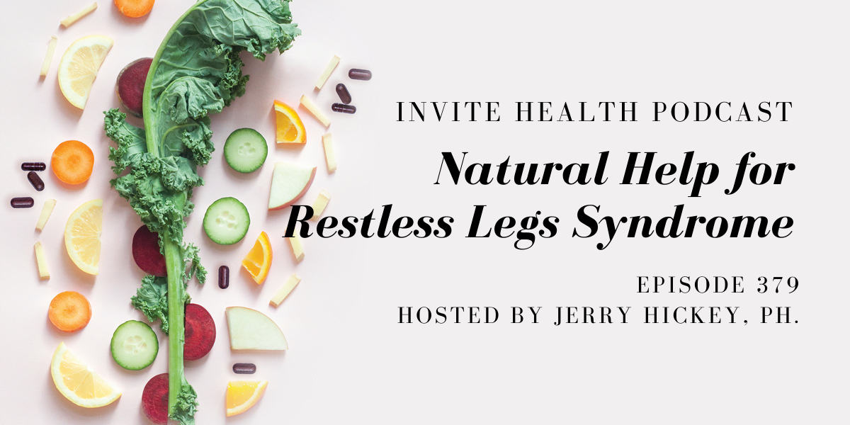 Natural Help for Restless Legs Syndrome – InVite Health Podcast, Episode 379