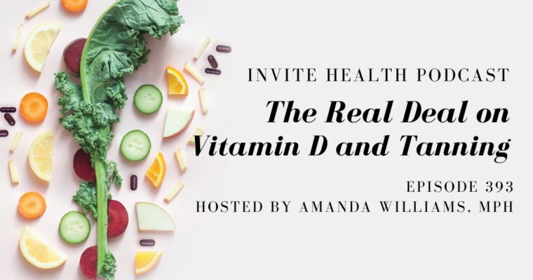 The Real Deal on Vitamin D and Tanning – InVite Health Podcast, Episode 393