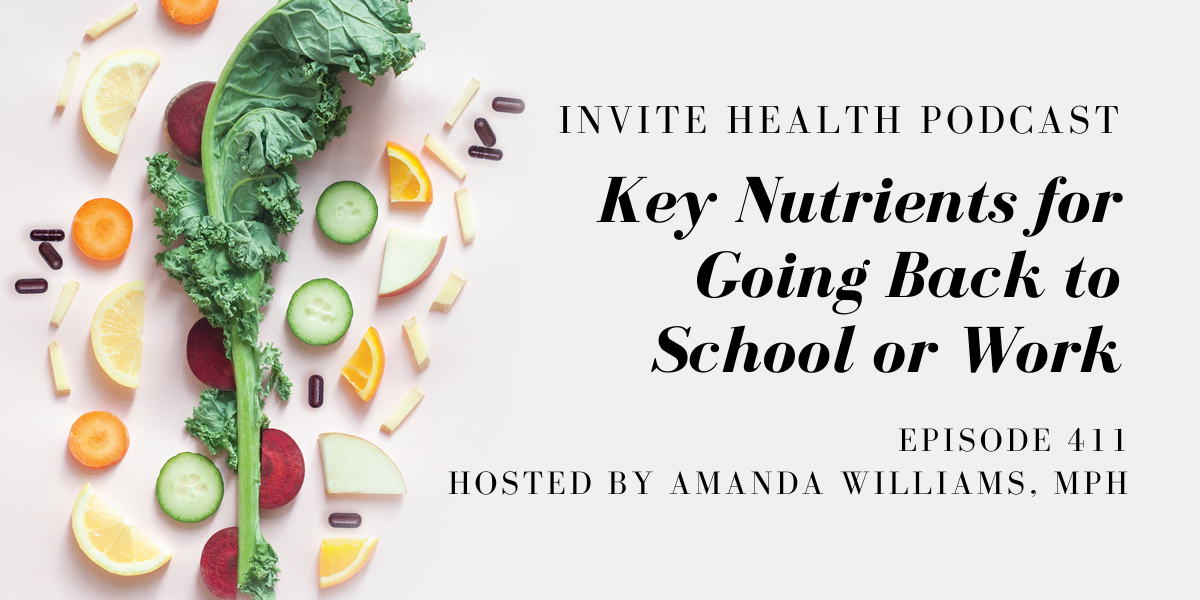 Key Nutrients for Going Back to School or Work – InVite Health Podcast, Episode 411