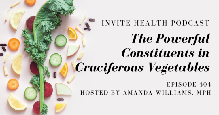 The Powerful Constituents in Cruciferous Vegetables – InVite Health Podcast, Episode 404