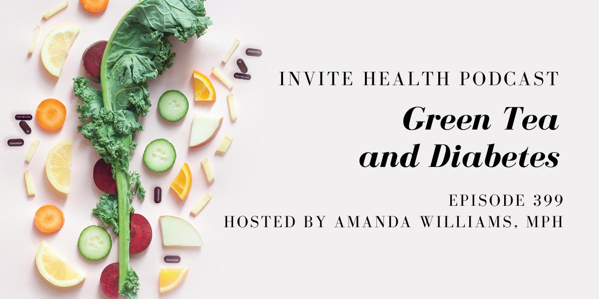 Green Tea and Diabetes – InVite Health Podcast, Episode 399
