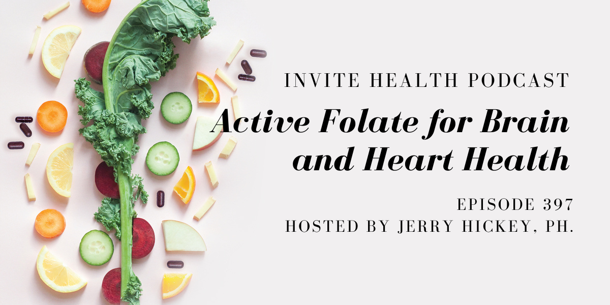 Active Folate for Brain and Heart Health – InVite Health Podcast, Episode 397