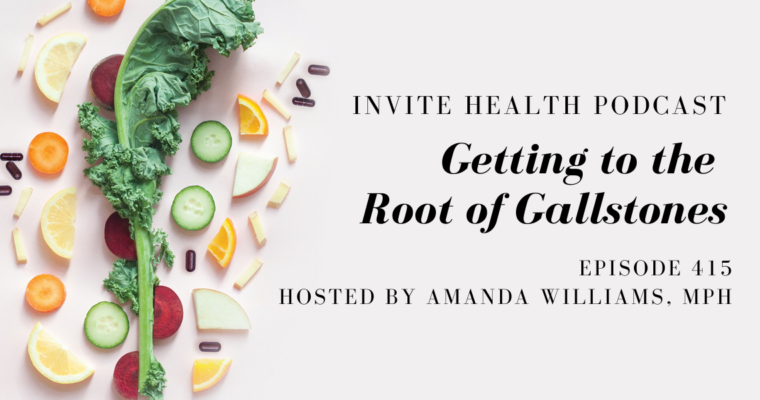 Getting to the Root of Gallstones – InVite Health Podcast, Episode 415