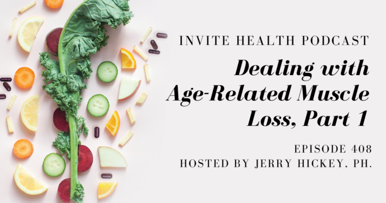 Dealing with Age-Related Muscle Loss, Part 1 – InVite Health Podcast, Episode 408