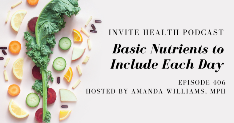 Basic Nutrients to Include Each Day – InVite Health Podcast, Episode 406
