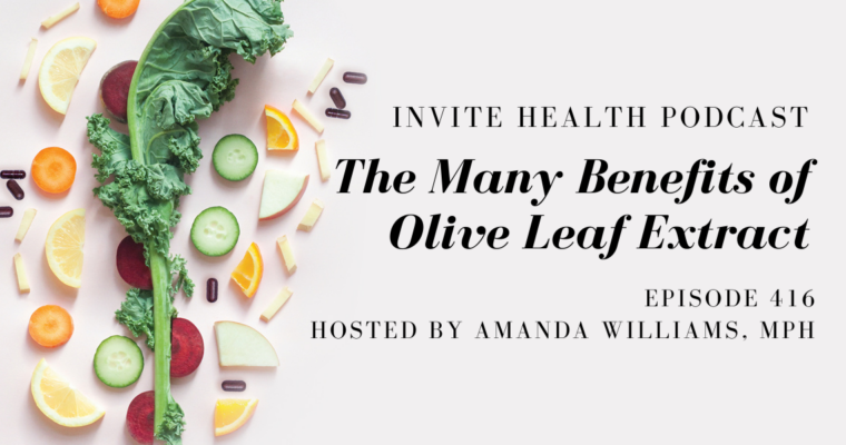 The Many Health Benefits of Olive Leaf Extract – InVite Health Podcast, Episode 416