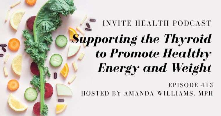 Supporting the Thyroid to Promote Healthy Energy and Weight – InVite Health Podcast, Episode 413