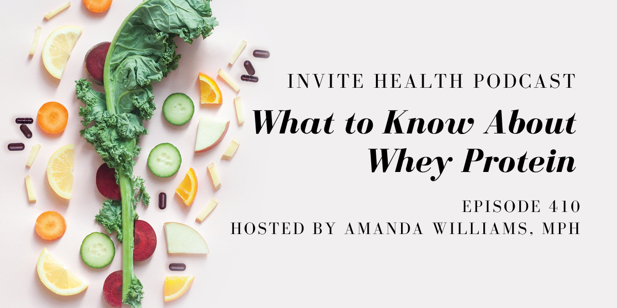 What to Know About Whey Protein – InVite Health Podcast, Episode 410