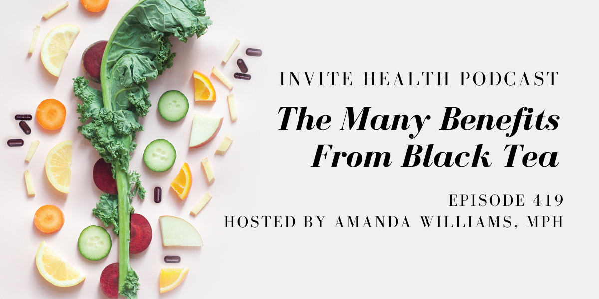 The Many Benefits From Black Tea Extract – InVite Health Podcast, Episode 419