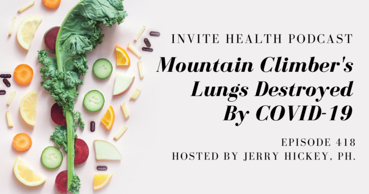 Mountain Climber's Lungs Damaged By COVID-19 – InVite Health Podcast, Episode 418