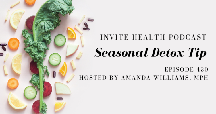 Seasonal Detox Tip – InVite Health Podcast, Episode 430