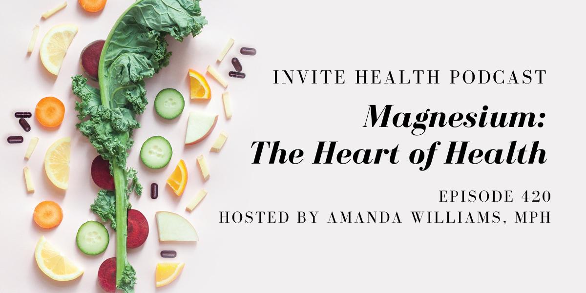 Magnesium: The Heart of Health – InVite Health Podcast, Episode 420