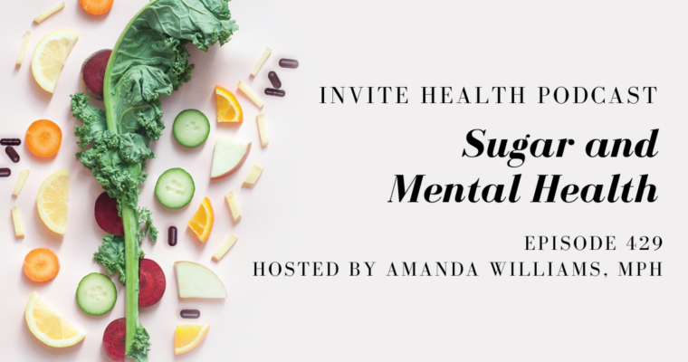 Sugar and Mental Health – InVite Health Podcast, Episode 429