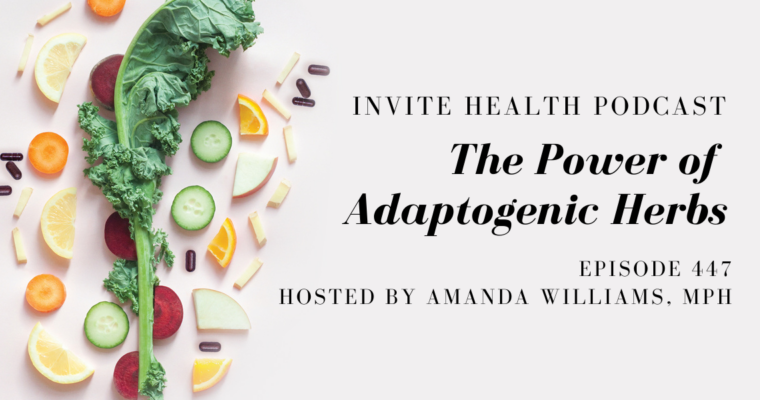 The Power of Adaptogenic Herbs – InVite Health Podcast, Episode 447