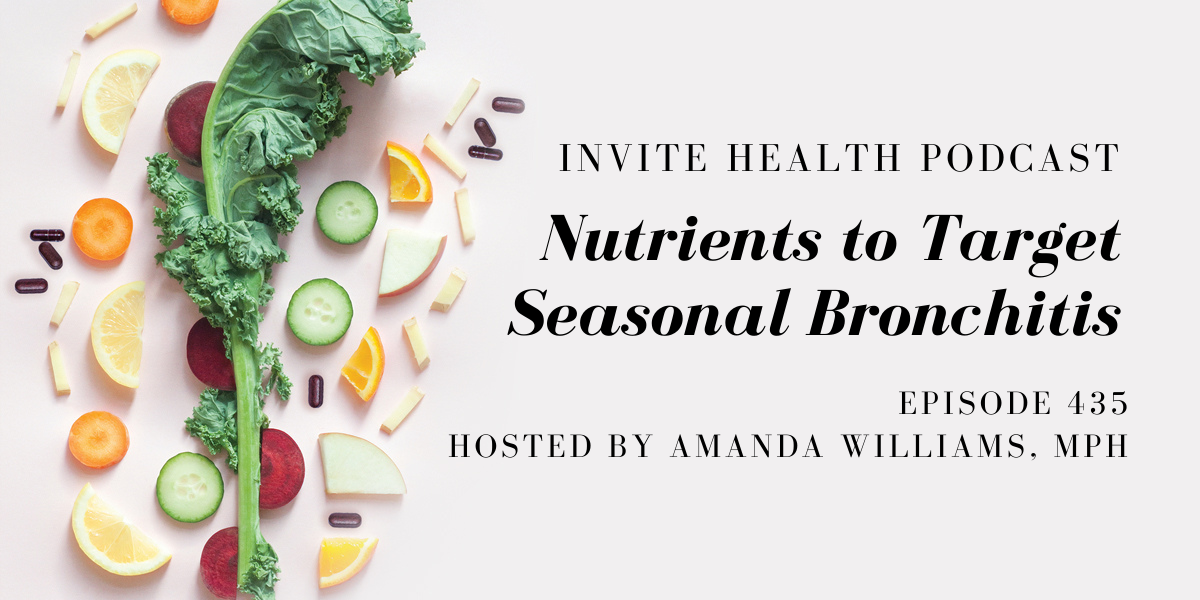 Nutrients to Target Seasonal Bronchitis – InVite Health Podcast, Episode 435