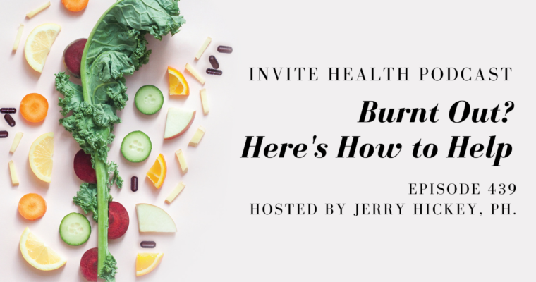 Burnt Out? Here's How to Help – InVite Health Podcast, Episode 439