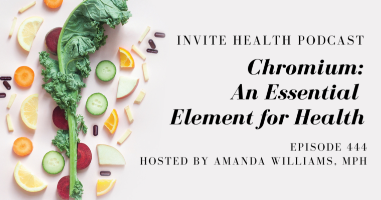 Chromium: An Essential Element for Health – InVite Health Podcast, Episode 444