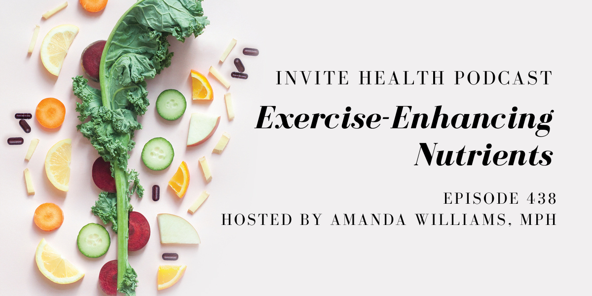 Exercise-Enhancing Nutrients – InVite Health Podcast, Episode 438