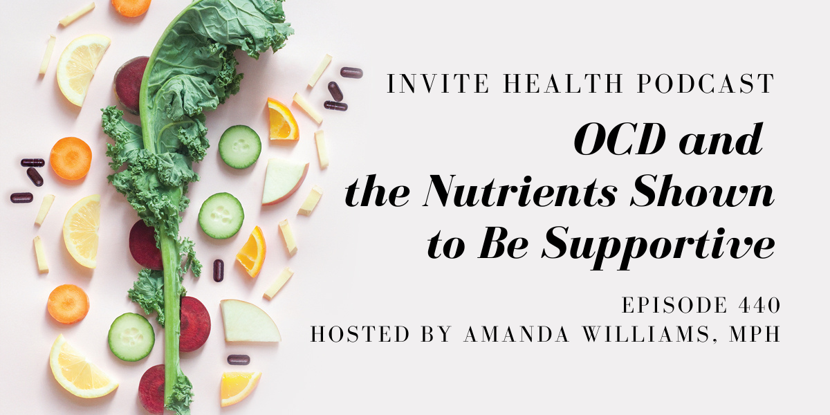 OCD and the Nutrients Shown to Be Supportive – InVite Health Podcast, Episode 440