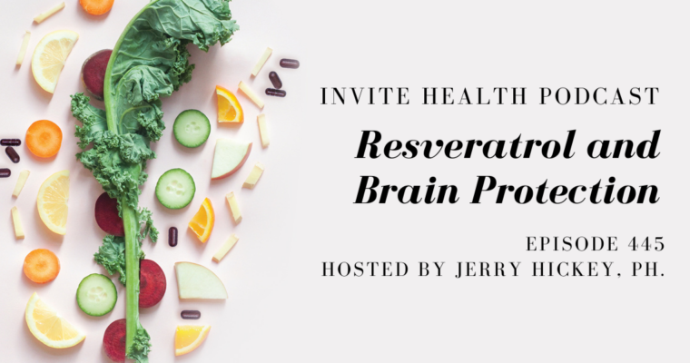 Resveratrol and Brain Protection – InVite Health Podcast, Episode 445